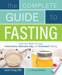 """The Complete Guide to Fasting: Heal Your Body Through Intermittent, Alternate-Day, and Extended Fasting"" by Jimmy Moore, Dr. Jason Fung"