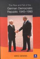 The rise and fall of the German Democratic Republic, 1945-1990