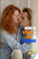 How to Seduce a Girl in Seconds