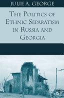 The Politics of Ethnic Separatism in Russia and Georgia Pdf/ePub eBook
