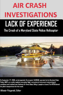 AIR CRASH INVESTIGATIONS LACK OF EXPERIENCE The Crash of a Maryland State Police Helicopter