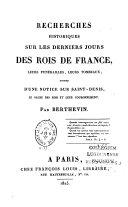 Recherches historiques sur les derniers jours des rois de France