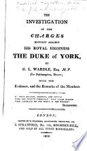 The Investigation of the Charges Brought Against His Royal Highness the Duke of York