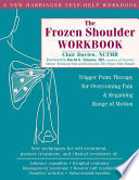 """Frozen Shoulder Workbook: Trigger Point Therapy for Overcoming Pain & Regaining Range of Motion"" by Clair Davies"