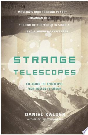 Download Strange Telescopes: Following the Apocalypse from Moscow to Siberia Free Books - Reading Best Books For Free 2018