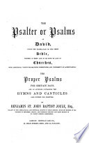 The Psalter Or Psalms of David     Pointed as They are to be Sung Or Said in Churches     the Proper Psalms     and an Appendix Containing the Hymns and Canticles  Also Divided for Chanting  By Benjamin St  John Baptist Joule