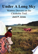 Under a Long Sky  : Women Drovers on the Chisholm Trail
