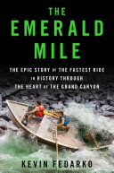 The Emerald Mile  The Epic Story of the Fastest Ride in History Through the Heart of the Grand Canyon