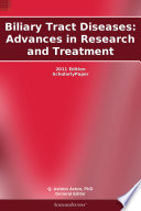 Biliary Tract Diseases: Advances in Research and Treatment: 2011 Edition
