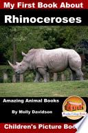 My First Book about Rhinoceroses - Amazing Animal Books - Children's Picture Books