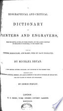 A Biographical And Critical Dictionary Of Painters And Engravers From The Revival Of The Art To The Present Time