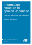 Information structure in spoken Japanese : particles, word order, and intonation / Natsuko Nakagawa
