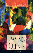 Paying Guests (Unabridged): Satirical Novel from the author of Queen Lucia, Miss Mapp, Lucia in London, Mapp and Lucia, David Blaize, Dodo, Spook Stories, The Relentless City, The Angel of Pain, The Rubicon Pdf