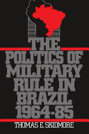 The Politics of Military Rule in Brazil  1964 1985