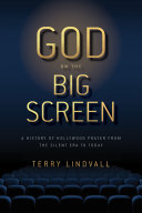 God on the big screen: a history of Hollywood prayer from the silent era to today