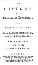 The history of Sir Charles Grandison  In a series of letters published from the originals  by the editor of Pamela and Clarissa  In seven volumes  By Samuel Richardson