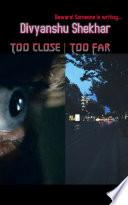 Too Close - Too Far
