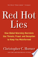 """Red Hot Lies: How Global Warming Alarmists Use Threats, Fraud, and Deception to Keep You Misinformed"" by Christopher C. Horner"