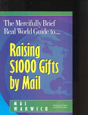 The Mercifully Brief, Real-world Guide To-- Raising $1,000 Gifts by Mail