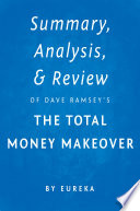 Summary  Analysis   Review of Dave Ramsey   s The Total Money Makeover by Eureka