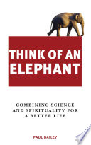 Think of an Elephant  Combining Science and Spirituality for a Better Life