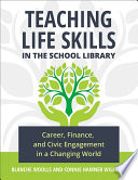 Teaching Life Skills in the School Library  Career  Finance  and Civic Engagement in a Changing World Book