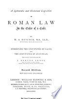 A Systematic and Historical Exposition of Roman Law in the Order of a Code