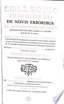 Collectio judiciorum de novis erroribus, qui ab initio duodecimi seculi post incarnationem Verbi, usque ad annum 1632 [-1735] in Ecclesia proscripti sunt & notati