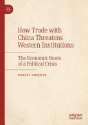 link to How trade with China threatens Western institutions : the economic roots of a political crisis in the TCC library catalog