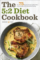 The 5 2 Diet Cookbook  Over 75 Fast Diet Recipes and Meal Plans to Lose Weight with Intermittent Fasting