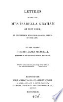 Letters of ... Isabella Graham ... in connection with the leading events of her life, ed. by J. Marshall