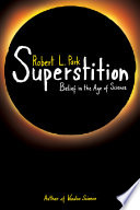 """Superstition: Belief in the Age of Science"" by Robert L. Park"