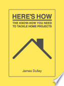 Here s How  The Know How You Need to Tackle Home Projects