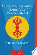 """Cutting Through Spiritual Materialism"" by Chögyam Trungpa, Sakyong Mipham Rinpoche"