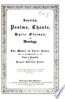 Sanctus Psalms Chants Kyrie Eleeson And Doxology The Music In Vocal Score With An Accompaniment For The Organ Or Pianoforte Etc