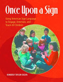 Once Upon a Sign: Using American Sign Language to Engage, Entertain, and Teach All Children