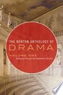 The Norton Anthology of Drama: Antiquity through the eighteenth century
