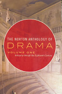 The Norton Anthology of Drama: Introduction. Drama and theater ; A short history of theater ; Greek theater ; Roman theater ; Classical Indian theater ; Classical Chinese theater ; Classical Japanese theater ; Medieval European theater ; Theater in early modern Europe, 1500-1700 ; English theater, 1576-1642 ; Spanish theater, 1580-1700 ; French theater, 1630-1700 ; English theater, 1660-1700 ; Eighteenth-century theater ; Romanticism and melodrama, 1800-1880 ; Modern theater, 1880-1945 ; Postwar theater, 1945-1970 ; Contemporary theater ; Reading drama, imagining theater