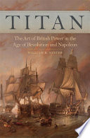 Titan The Art of British Power in the Age of Revolution and Napoleon