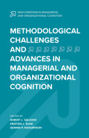 Methodological Challenges and Advances in Managerial and Organizational Cognition