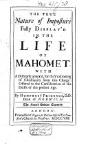 The True Nature of Imposture Fully Display d in the Life of Mahomet  with a Discourse Annex d  for the Vindicating of Christianity from this Charge  Offered to the Consideration of the Deists of the Present Age