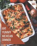 Ah  303 Yummy Mexican Dinner Recipes Book PDF