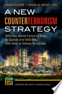 A New Counterterrorism Strategy  Why the World Failed to Stop Al Qaeda and ISIS ISIL  and How to Defeat Terrorists
