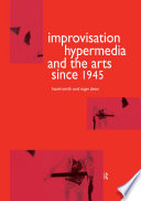 Improvisation Hypermedia and the Arts since 1945 Book