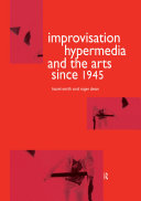Improvisation Hypermedia and the Arts since 1945