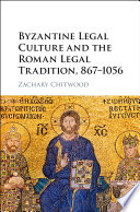 Byzantine Legal Culture And The Roman Legal Tradition 867 1056