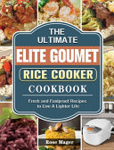 The Ultimate Elite Gourmet Rice Cooker Cookbook