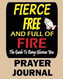 Fierce  Free and Full of Fire Prayer Journal