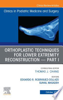 Orthoplastic techniques for lower extremity reconstruction Part 1  An Issue of Clinics in Podiatric Medicine and Surgery E Book