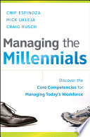 """""""Managing the Millennials: Discover the Core Competencies for Managing Today's Workforce"""" by Chip Espinoza, Mick Ukleja, Craig Rusch"""